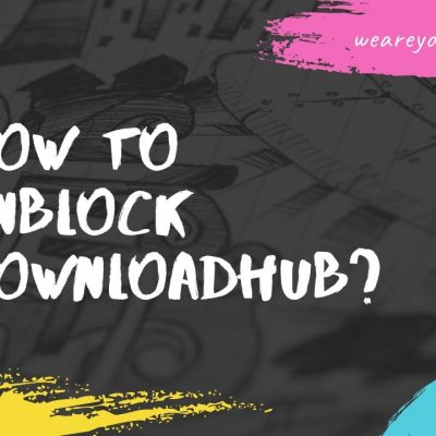 How to Unblock Downloadhub?