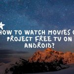 How to Watch Movies on Project Free TV on Android?
