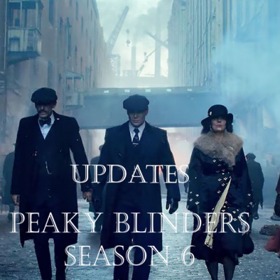 Peaky Blinders Season 6 Release updates