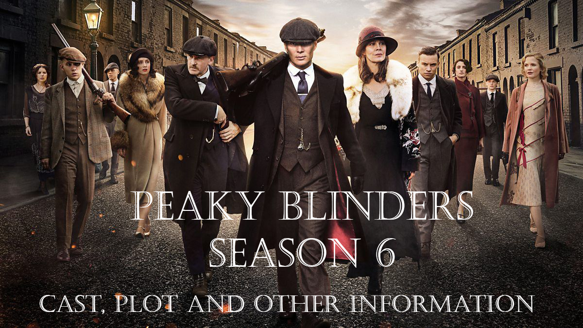 Peaky Blinders Season 6 Release and Other Information