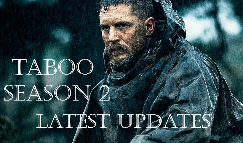 Taboo Season 2 Latest Updates