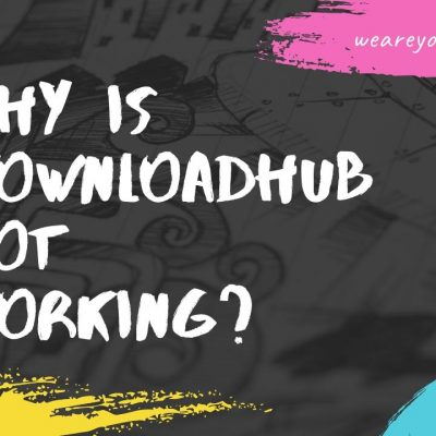 Why is Downloadhub not Working?